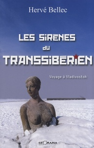 Hervé Bellec - Les sirènes du Transsibérien - Voyage à Vladivostok.