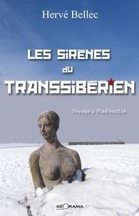 Hervé Bellec - Les sirènes du transsibérien - Voyage à Vlodivostok.