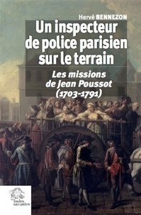 Hervé Bennezon - Un inspecteur de police parisien sur le terrain - Les missions de Jean Poussot (1703-1791).