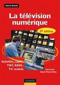 Hervé Benoit - La télévision numérique - 5ème édition - Satellite, câble, TNT, ADSL - Satellite, câble, TNT, ADSL, TV mobile.