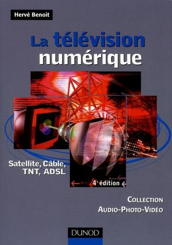 Hervé Benoît - La télévision numérique - Satellite, câble, TNT, ADSL.