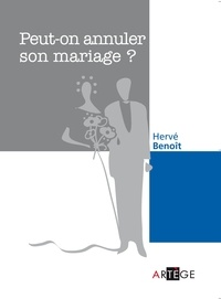 Hervé Benoît - Peut-on annuler son mariage ?.