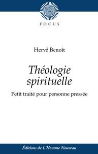 Hervé Benoît - Théologie spirituelle - Petit traité pour personnes pressées.