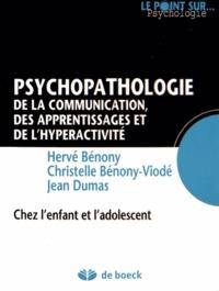 Hervé Bénony et Christelle Bénony-Viodé - Psychopathologie de la communication, des apprentissages et de l'hyperactivité - Chez l'enfant et l'adolescent.