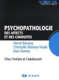 Hervé Bénony et Christelle Bénony-Viodé - Psychopathologie des affects et des conduites - Chez l'enfant et l'adolescent.