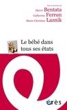 Hervé Bentata et Catherine Ferron - Le bébé dans tous ses états.