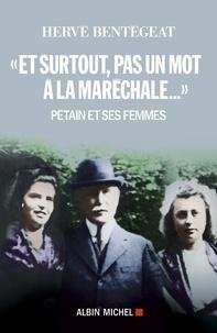 """Hervé Bentégeat - """"Et surtout pas un mot à la maréchale..."""" - Pétain et ses femmes."""