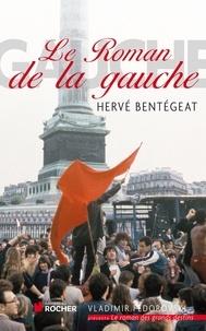 Hervé Bentégeat - Le roman de la gauche.