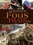 Hervé Berteaux - Almanach des fous du train.