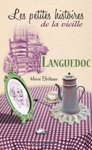 Hervé Berteaux - Languedoc, les petites histoires de la vieille.