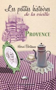 Hervé Berteaux - Provence, les petites histoires de la vieille.
