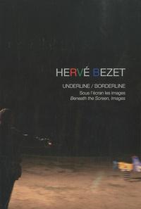 Hervé Bezet - Hervé Bezet : underline-borderline - Sous l'écran les images. 1 DVD