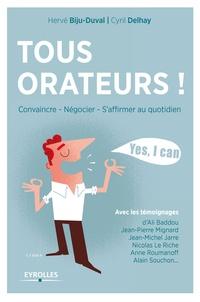 Hervé Biju-Duval et Cyril Delhay - Tous orateurs ! - Convaincre, négocier, s'affirmer au quotidien.