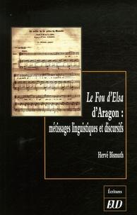 Hervé Bismuth - le Fou d'Elsa d'Aragon : Métissages linguistiques et discursifs.