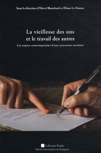 Hervé Blanchard et Eliane Le Dantec - La vieillesse des uns et le travail des autres - Les enjeux contemporains d'une rencontre séculaire.