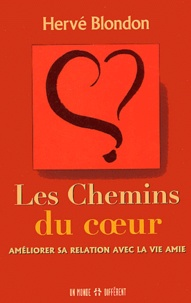 Hervé Blondon - Les chemins du coeur - Améliorer sa relation avec la vie amie.