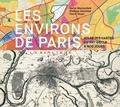 Hervé Blumenfeld et Philippe Montillet - Les environs de Paris - Atlas des cartes du XVIe siècle à nos jours.