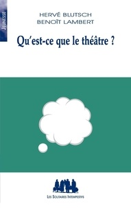 Hervé Blutsch et Benoît Lambert - Qu'est-ce que le théâtre ?.