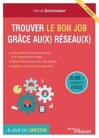 Hervé Bommelaer - Trouver le bon job grâce au(x) réseau(x) - Comprendre l'intérêt des réseaux et accepter leurs règles, connaître et utiliser les outils réseau, adopter une démarche proactive.