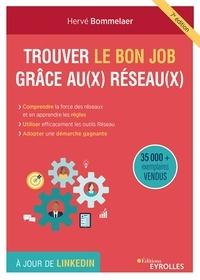 Hervé Bommelaer - Trouver le bon job grâce aux Réseaux - Comprendre l'intérêt des réseaux et accepter leurs règles, connaître et utiliser les outils réseau, adopter une démarche proactive.
