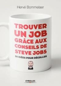 Hervé Bommelaer - Trouver un job grâce aux conseils de Steve Jobs - 30 idées pour décoller.