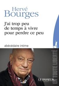 Hervé Bourges - J'ai trop peu de temps à vivre pour perdre ce peu.