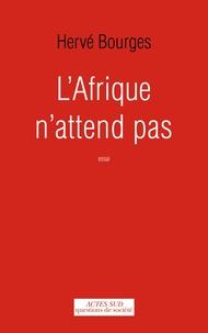 Hervé Bourges - L'Afrique n'attend pas.