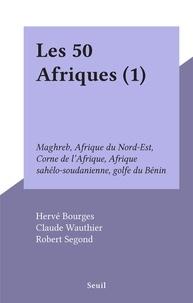 Hervé Bourges et Claude Wauthier - Les 50 Afriques (1) - Maghreb, Afrique du Nord-Est, Corne de l'Afrique, Afrique sahélo-soudanienne, golfe du Bénin.