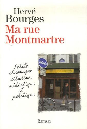 Hervé Bourges - Ma rue Montmartre - Petite chronique citadine, médiatique et politique.