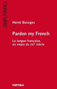 Hervé Bourges - Pardon my French - La langue française, un enjeu du XXIe siècle.