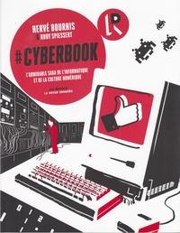 Hervé Bourhis et Rudy Spiessert - #Cyberbook - L'admirable saga de l'informatique et de la culture numérique.
