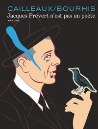 Hervé Bourhis et Christian Cailleaux - Jacques Prévert n'est pas un poète.