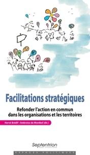 Hervé Bredif et Ambroise de Montbel - Facilitations stratégiques - Refonder l'action en commun dans les organisations et les territoires.