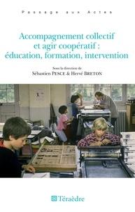 Hervé Breton et Sébastien Pesce - Accompagnement collectif et agir coopératif - Education, formation, intervention.