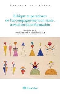 Hervé Breton et Sébastien Pesce - Ethique et paradoxes de l'accompagnement en santé, travail social et formation.