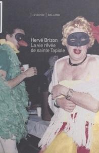 Hervé Brizon - La vie rêvée de sainte Tapiole.