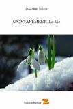 Hervé Brunner - Spontanément la vie.