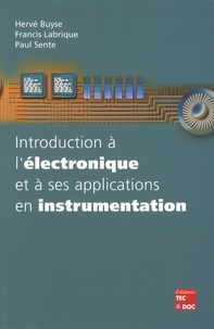Hervé Buyse et Francis Labrique - Introduction à l'électronique et à ses applications en instrumentation.