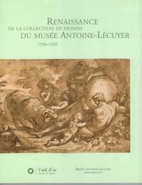 Hervé Cabezas et Pierre Rosenberg - Renaissance de la collection de dessin du Musée Antoine-Lécuyer 1550-1950.