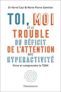 Hervé Caci et Marie-Pierre Samitier - Toi, moi et le trouble du déficit de l'attention avec hyperactivité - Vivre et comprendre le TDAH.