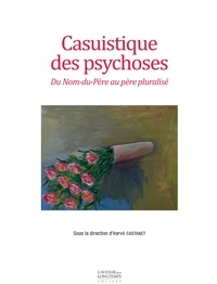 Hervé Castanet - Casuistique des psychoses - Du Nom-du-père au père pluralisé.