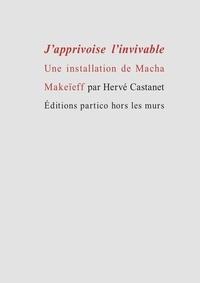 Hervé Castanet - J'apprivoise l'invivable - Une installation de Macha Makeïeff.