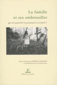Hervé Castanet - La famille et ses embrouilles - Que dit aujourd'hui la psychanalyse de la famille ?.