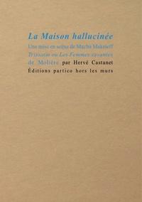 Hervé Castanet - La maison hallucinée - Une mise en scène de Macha Makeïeff. Trissotin ou Les femmes savantes de Molière.
