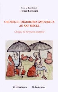 Hervé Castanet - Ordres et désordres amoureux au XXIe siècle - Clinique du partenaire-symptôme.