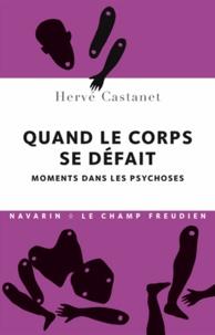 Hervé Castanet - Quand le corps se défait - Moments dans les psychoses.