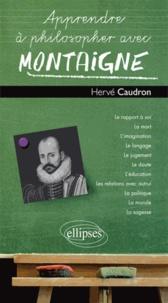 Hervé Caudron - Apprendre à philosopher avec Montaigne.