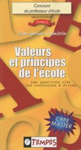 Hervé Caudron - Concours de professeur d'école volume 1 : Valeurs et principes de l'école - Les questions-clés, Les confusions à éviter.