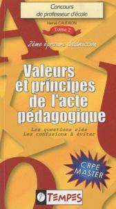 Hervé Caudron - Concours de professeur d'école volume 2 :  Valeurs et principes de l'acte pédagogique - Les questions-clés, Les confusions à éviter.