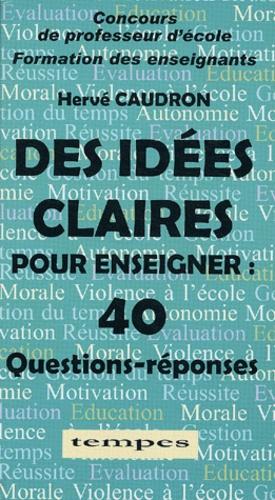 Hervé Caudron - Des idées claires pour enseigner - 40 Questions-réponses.